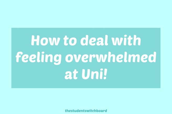 how-to-deal-with-feeling-overwhelmed-at-uni