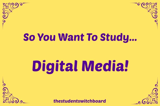so-you-want-to-study-digital-media